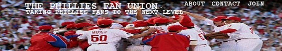 The Phillies Fan Union: The Voice Of Phillies Fans.             Now In Our 15th Year, Serving Phillies Fans!